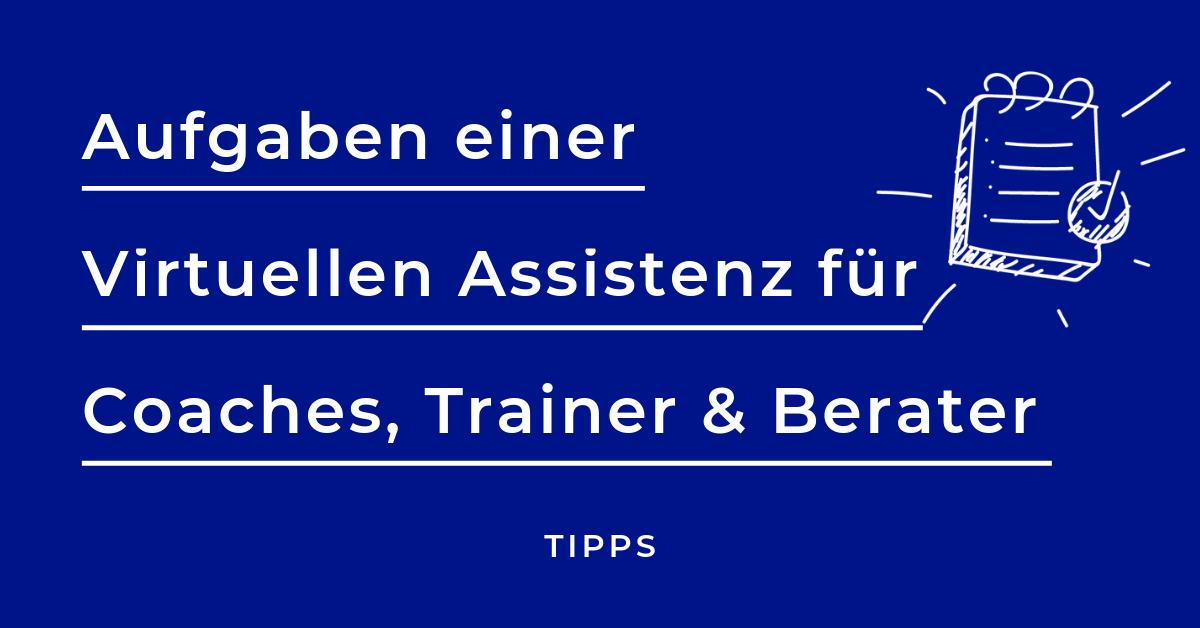 Aufgaben Virtuelle Assistenz Coach, Onlinecoach, Trainer, Berater